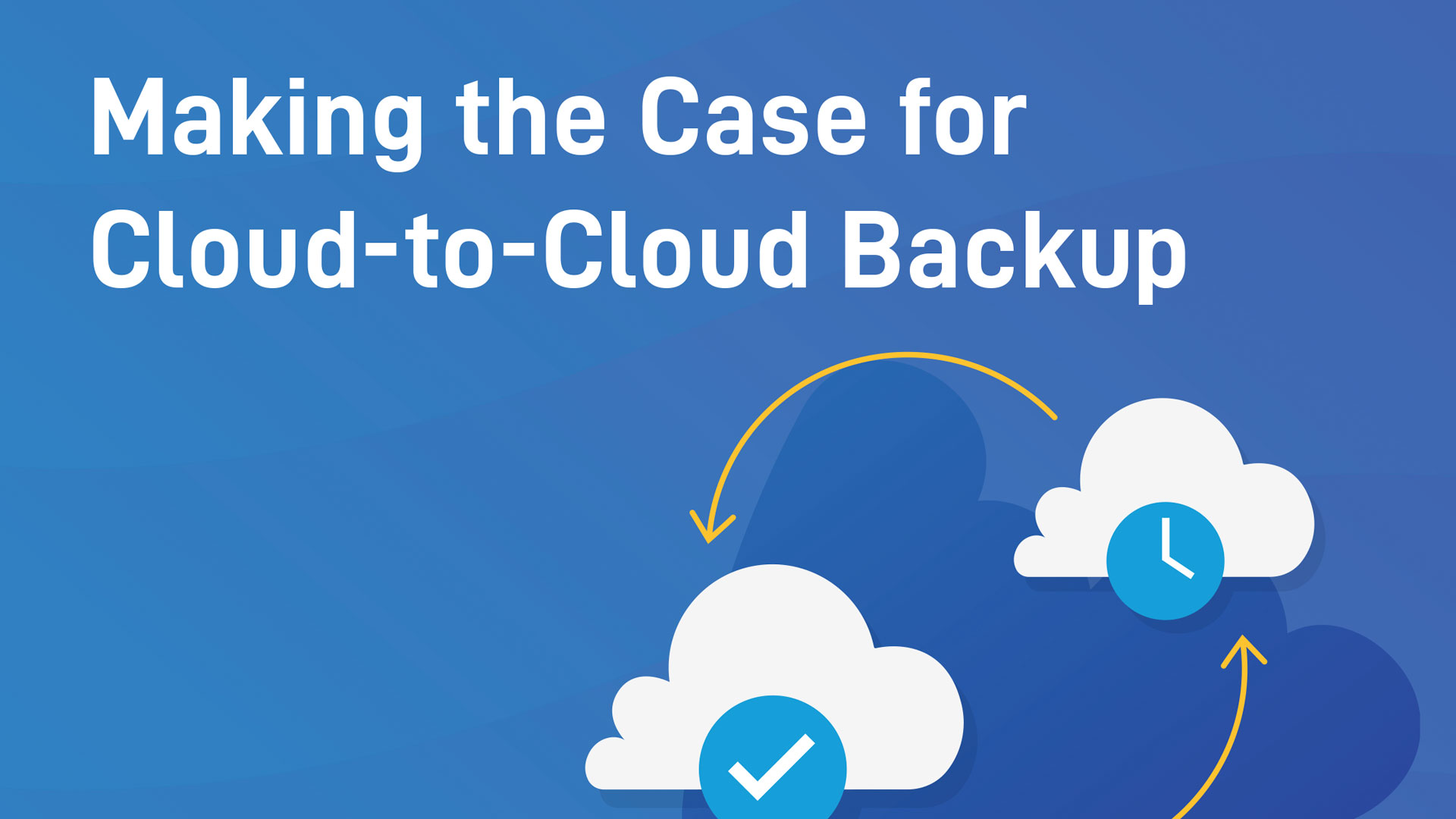 Making the Case for Cloud-to-Cloud Backup